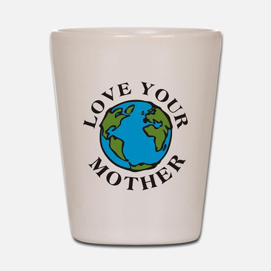 Love Your Mother Shot Glass