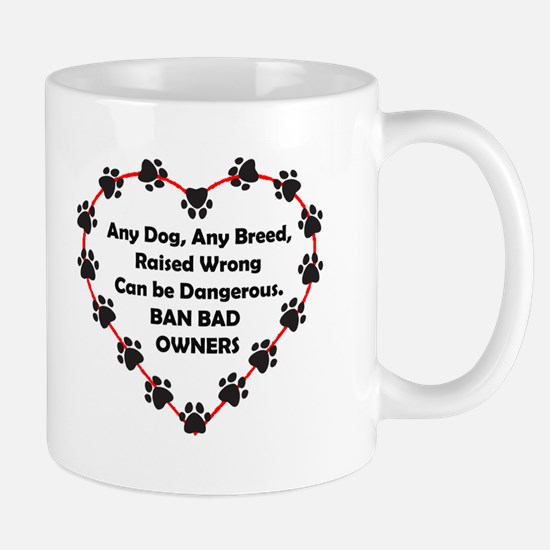 Any breed can be dangerous. Ban bad owners Mug