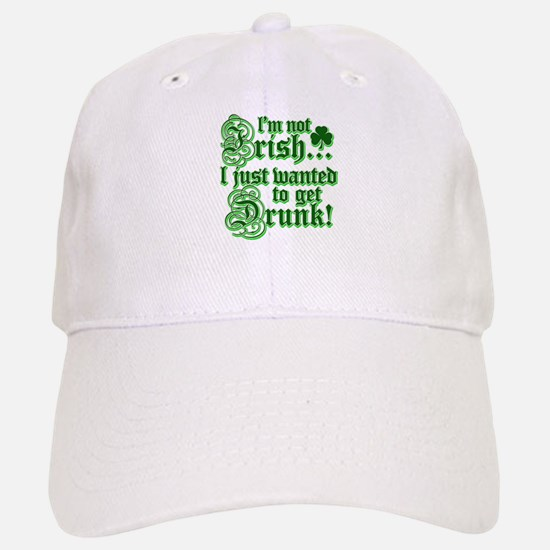 I`m not irish I just wanted to get drunk Baseball Baseball Cap