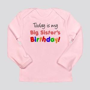 Today Is Big Sister's Birthda Long Sleeve Infant T
