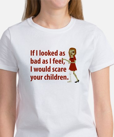 If I Looked As Bad As I Feel Women's T-Shirt