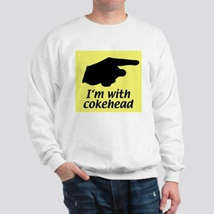 I'm with cokehead Sweatshirt