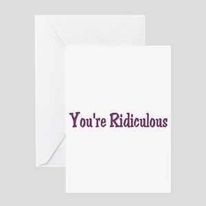 You're Ridiculous Greeting Card