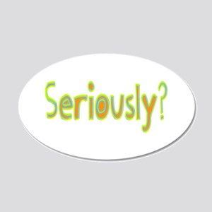 Seriously? 20x12 Oval Wall Decal