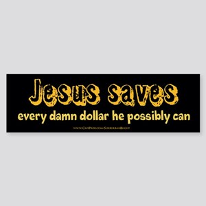 Jesus Saves Every Damn Dollar Sticker (Bumper)