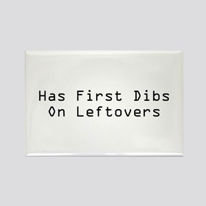 Has First Dibs On Leftovers Rectangle Magnet