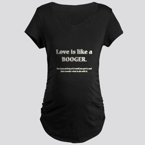 Love is a Booger Maternity Dark T-Shirt