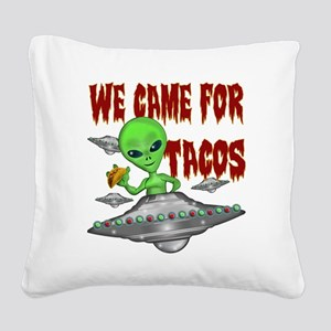 WE CAME FOR THE TACOS Square Canvas Pillow