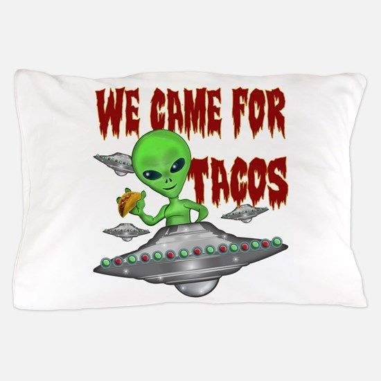 WE CAME FOR THE TACOS Pillow Case