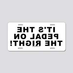 PEDAL ON THE RIGHT! Front License Plate (Aluminum)