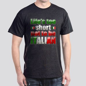 Life's too short not to be Italian Dark T-Shirt