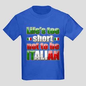 Life's too short not to be Italian Kids Dark T-Shi