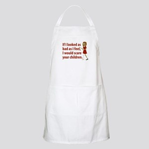 If I Looked As Bad As I Feel Apron