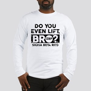 Sigma Beta Rho Do You Lift Bro Long Sleeve T-Shirt