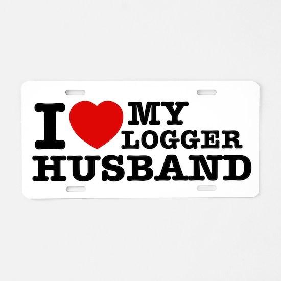 I love my Logger Husband Aluminum License Plate