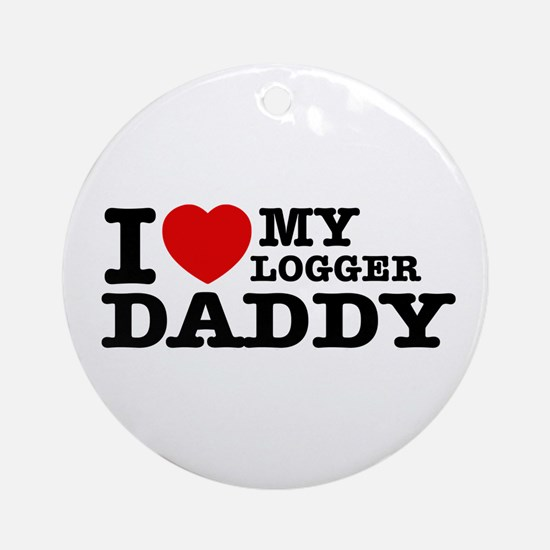 I love my Logger Daddy Ornament (Round)