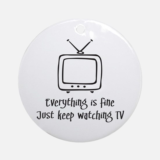 Everything is Fine Watch TV Ornament (Round)