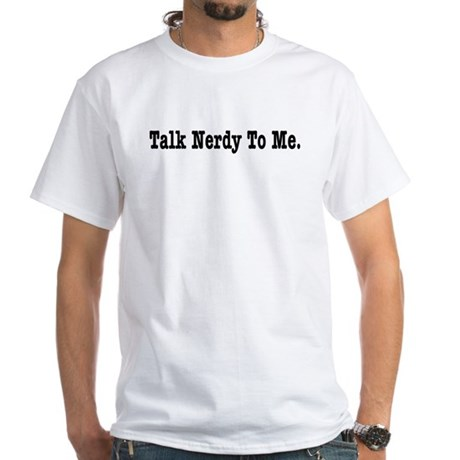 Talk Nerdy To Me White T-Shirt