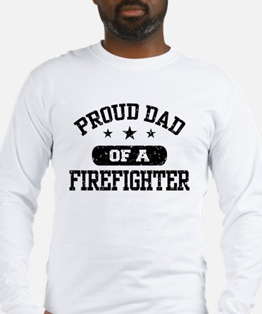 Proud Dad of a Firefighter Long Sleeve T-Shirt