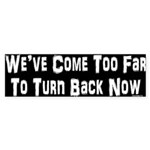 We've Come Too Far Sticker (Bumper 50 pk)