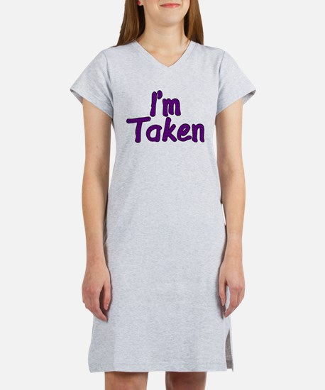 I'm Taken Women's Nightshirt