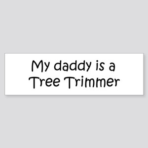 Daddy: Tree Trimmer Bumper Sticker