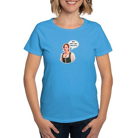 """Why Don't I Get Tuscany?"" T-Shirt"