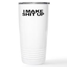 I make shit up Stainless Steel Travel Mug