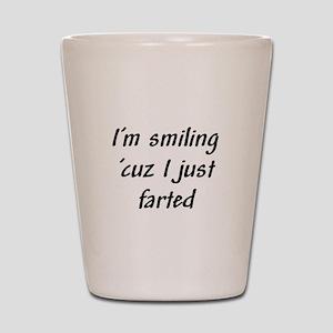 I'm smiling 'cuz I just farte Shot Glass