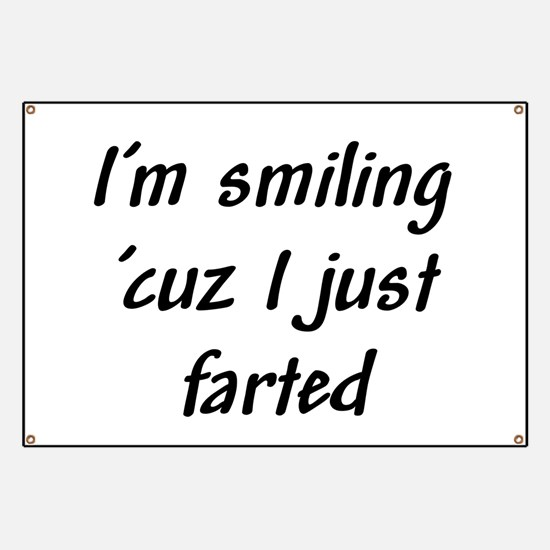 I'm smiling 'cuz I just farte Banner
