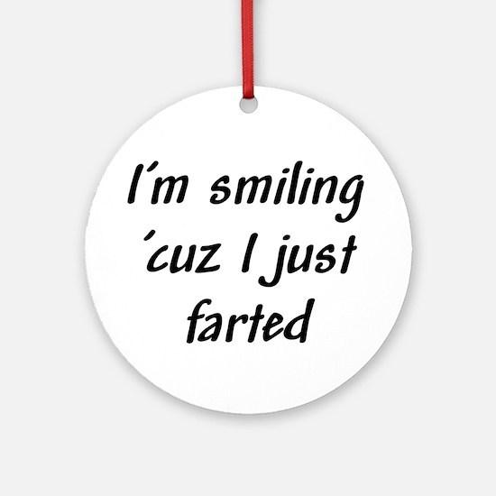 I'm smiling 'cuz I just farte Ornament (Round)