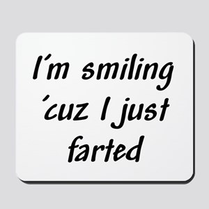 I'm smiling 'cuz I just farte Mousepad