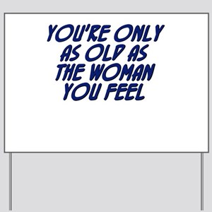 You're only as old as the wom Yard Sign