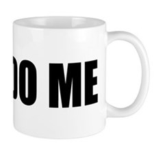 Just Do Me Mug