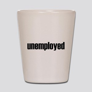 Unemployed Shot Glass