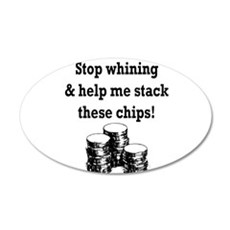 Stop whining & help me stack 22x14 Oval Wall P