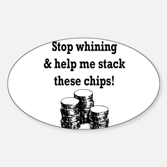 Stop whining & help me stack Sticker (Oval)