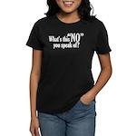 What's this NO you speak of? Women's Dark T-Shirt