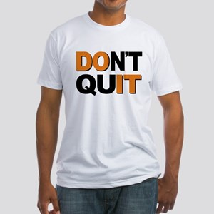 Don't Quit, Do It Fitted T-Shirt