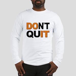 Don't Quit, Do It Long Sleeve T-Shirt