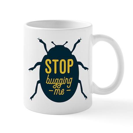 Stop Bugging Me Mugs