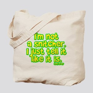I'm Not a Snitcher, I Just Tell It Like It Is Tote