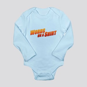 Words on a Shirt Long Sleeve Infant Bodysuit