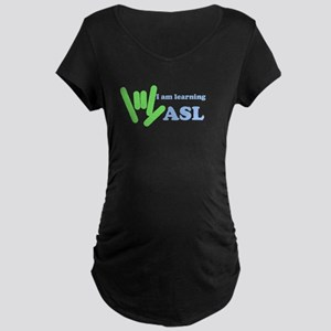 Learning ASL Maternity Dark T-Shirt