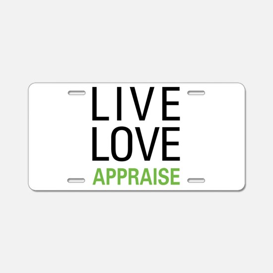 Live Love Appraise Aluminum License Plate