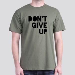 Don't Give Up Dark T-Shirt