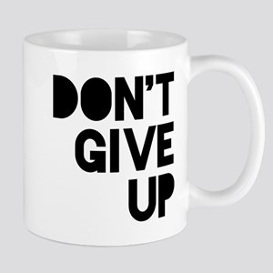 Don't Give Up 11 oz Ceramic Mug