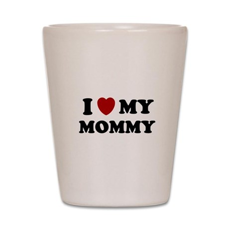 I LOVE MY MOMMY MOM SHIRT MOT Shot Glass
