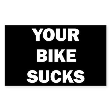 YOUR BIKE SUCKS Sticker