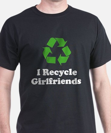 I Recycle Girlfriends T-Shirt